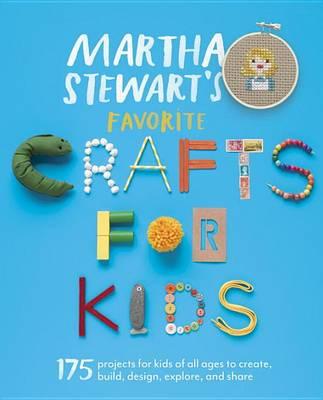 Martha Stewart's Favorite Crafts for Kids by Martha Stewart Living Magazine