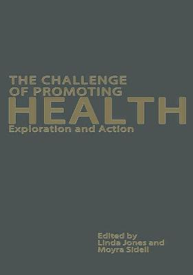 The Challenge of Promoting Health: Interventions and Explorations by Linda J. Jones