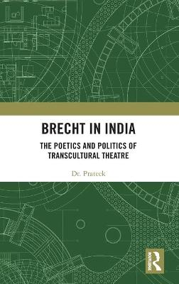 Brecht in India: The Poetics and Politics of Transcultural Theatre book
