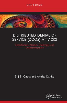 Distributed Denial of Service (DDoS) Attacks: Classification, Attacks, Challenges and Countermeasures book