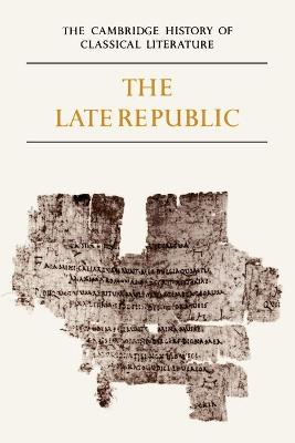 The Cambridge History of Classical Literature: Volume 2, Latin Literature, Part 2, The Late Republic by E. J. Kenney