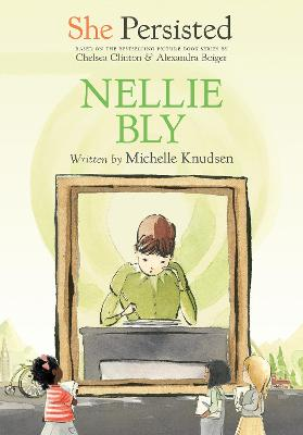 She Persisted: Nellie Bly by Michelle Knudsen