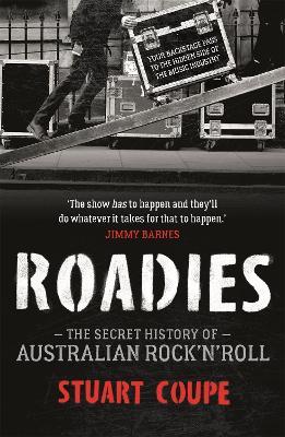 Roadies: The Secret History of Australian Rock'n'Roll by Stuart Coupe