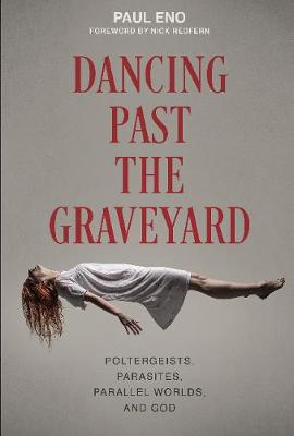 Dancing Past the Graveyard: Poltergeists, Parasites, Parallel Worlds and God book