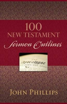 100 New Testament Sermon Outlines by John Phillips