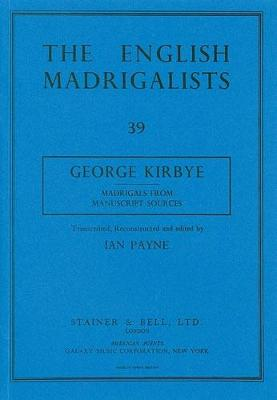 English Madrigalists Madrigals from Manuscript Sources (G.Kirbye) Ed.I.Payne v. 39 by George Kirbye