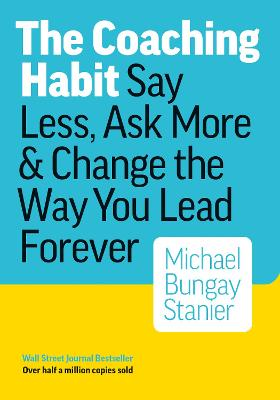 Coaching Habit by Bungay Michael Stainer