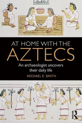 At Home with the Aztecs by Michael Smith