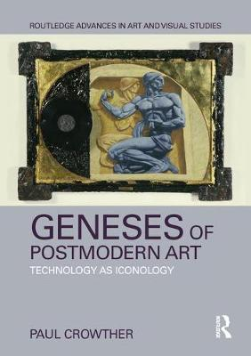 Geneses of Postmodern Art: Technology As Iconology book