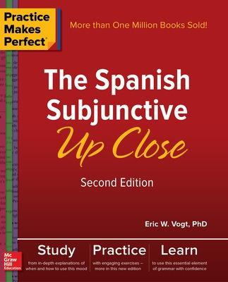 Practice Makes Perfect: The Spanish Subjunctive Up Close, Second Edition by Eric Vogt