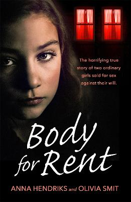 Body for Rent: The terrifying true story of two ordinary girls sold for sex against their will by Olivia Smit