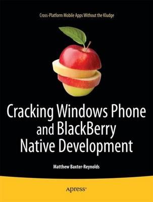Cracking Windows Phone and BlackBerry Native Development by Matthew Baxter-Reynolds
