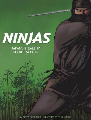 Ninjas: Japan's Stealthy Secret Agents by Matt Chandler