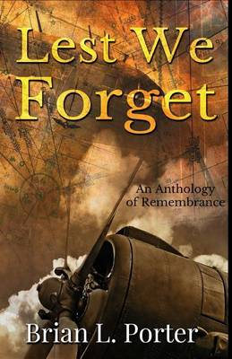 Lest We Forget by Brian L Porter