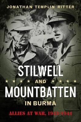 Stilwell and Mountbatten in Burma by Jonathan Templin Ritter