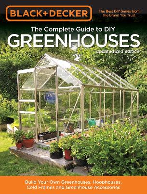 Black & Decker The Complete Guide to DIY Greenhouses, Updated 2nd Edition by Editors of Cool Springs Press