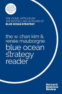 The W. Chan Kim and Renee Mauborgne Blue Ocean Strategy Reader by W.Chan Kim