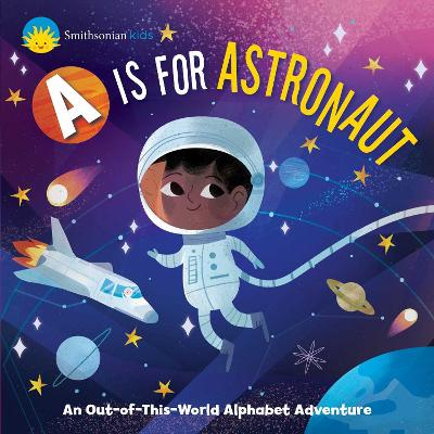 Smithsonian Kids: A is for Astronaut: An Out-of-This-World Alphabet Adventure by Dr. Jennifer Levasseur