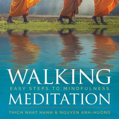 Walking Meditation: Easy Steps to Mindfulness by Thich Nhat Hanh