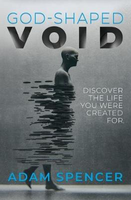 God-Shaped Void: Discover The Life You Were Created For. by Adam Spencer