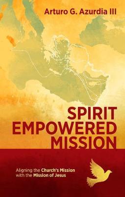 Spirit Empowered Mission by Arturo G. Azurdia III