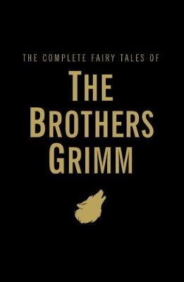 The Complete Fairy Tales by Jacob Grimm