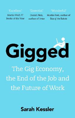 Gigged: The Gig Economy, the End of the Job and the Future of Work book