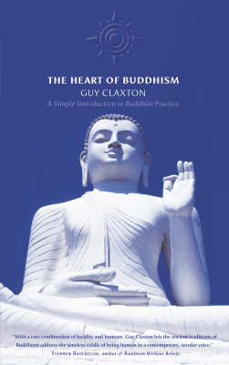The Heart of Buddhism: Practical Wisdom for an Agitated World by Guy Claxton