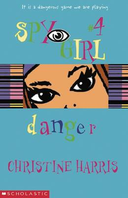 Spy Girl: #4 Danger by Christine Harris