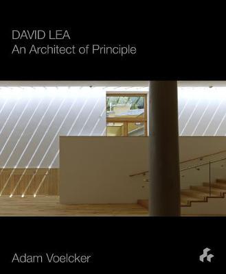 David Lea: An Architect of Principle by Adam Voelcker