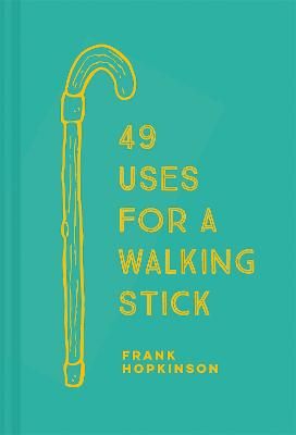 49 Uses for a Walking Stick by Frank Hopkinson