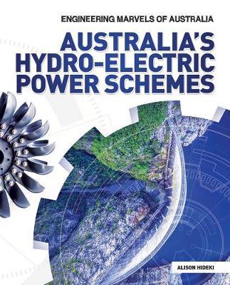 Engineering Marvels of Australia: Australia's Hydro-electric Power Schemes by Alison Hideki