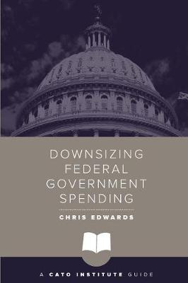 Downsizing Federal Government Spending by Chris Edwards