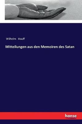 Mitteilungen Aus Den Memoiren Des Satan by Wilhelm Hauff