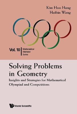 Solving Problems In Geometry: Insights And Strategies For Mathematical Olympiad And Competitions by Hoo Hang Kim