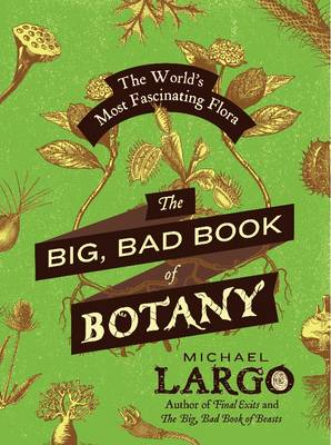 The Big, Bad Book of Botany by Michael Largo