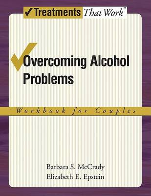 Overcoming Alcohol Problems: Workbook for Couples by Elizabeth E. Epstein
