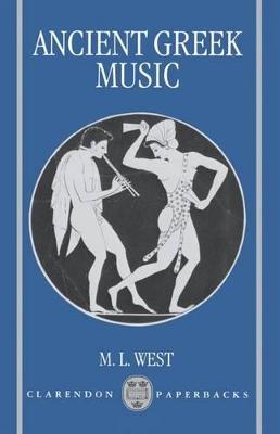 Ancient Greek Music by M. L. West