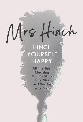 Hinch Yourself Happy: All The Best Cleaning Tips To Shine Your Sink And Soothe Your Soul by Mrs Hinch