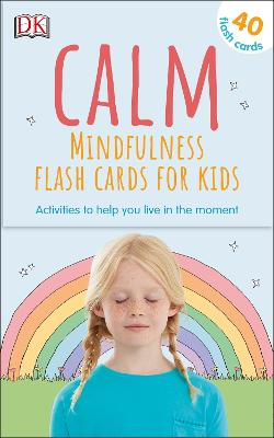 Calm - Mindfulness Flash Cards for Kids: 40 Activities to Help you Learn to Live in the Moment by Wynne Kinder