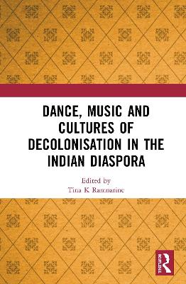 Dance, Music and Cultures of Decolonisation in the Indian Diaspora book