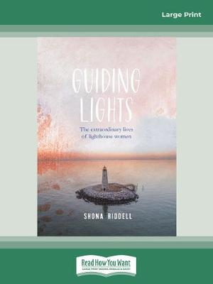 Guiding Lights: The Extraordinary Lives of Lighthouse Women by Shona Riddell