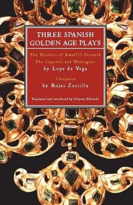 Three Spanish Golden Age Plays Duchess of Amalfi's Steward, The Capulets and Montagues, Cleopatra by Gwynne Edwards