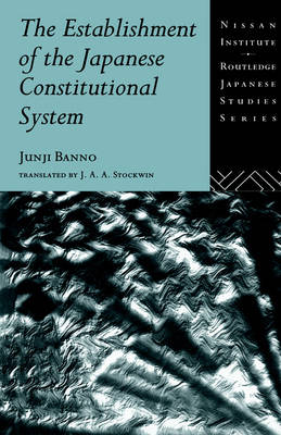 The Establishment of the Japanese Constitutional System by Junji Banno