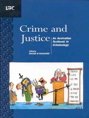 Crime and Justice: an Australian Textbook in Criminology: An Australian Textbook in Criminology by Kayleen M. Hazlehurst