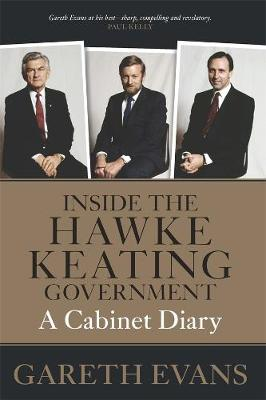Inside the Hawke-Keating Government: A Cabinet Diary by Gareth Evans