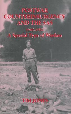 Post-war Counterinsurgency and the SAS, 1945-1952: A Special Type of Warfare by Tim Jones