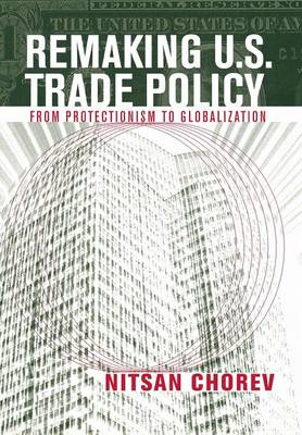 Remaking U.S. Trade Policy by Nitsan Chorev