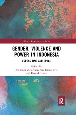 Gender, Violence and Power in Indonesia: Across Time and Space by Katharine McGregor