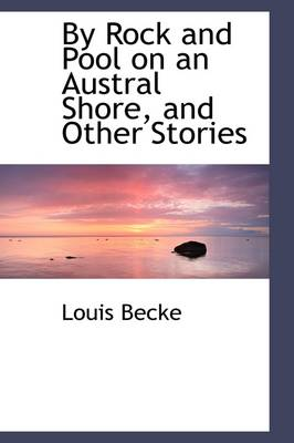 By Rock and Pool on an Austral Shore, and Other Stories by Louis Becke